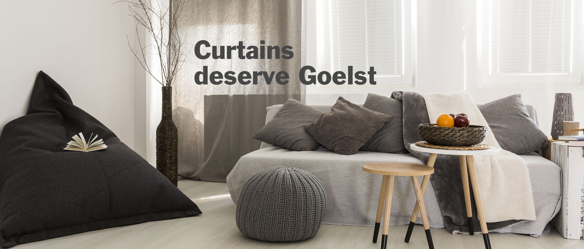 Curtains deserve Goelst